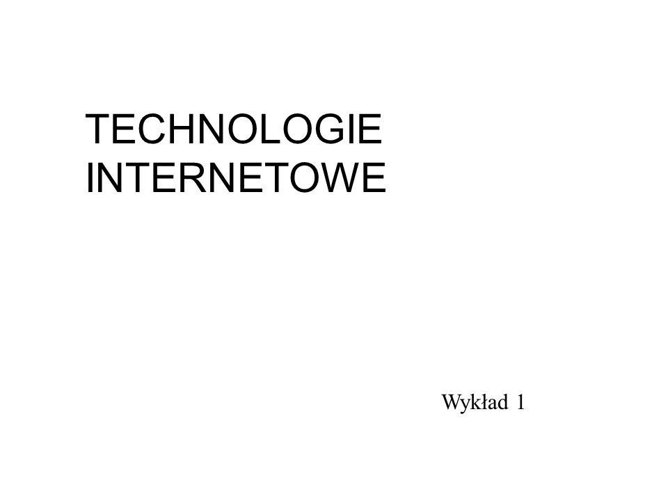 Wykład 1 TECHNOLOGIE INTERNETOWE