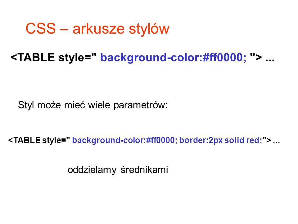 CSS – arkusze stylów Styl może mieć wiele parametrów:... oddzielamy średnikami