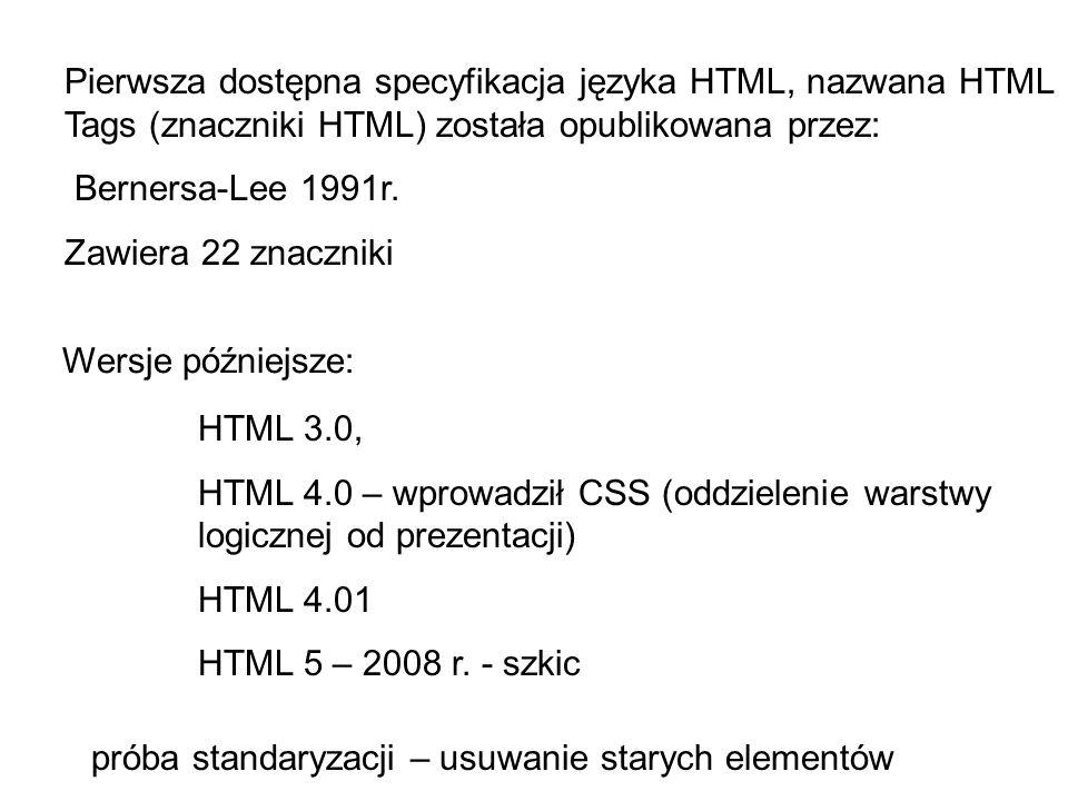 Pierwsza dostępna specyfikacja języka HTML, nazwana HTML Tags (znaczniki HTML) została opublikowana przez: Bernersa-Lee 1991r. Zawiera 22 znaczniki HT