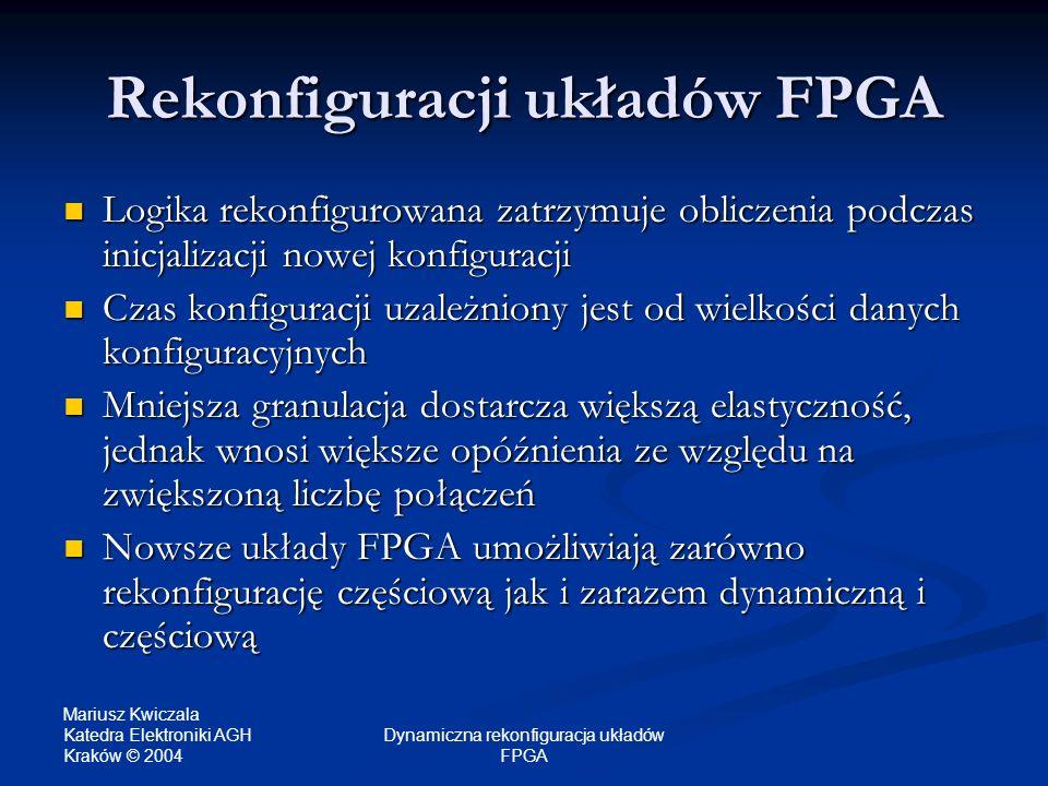 Mariusz Kwiczala Katedra Elektroniki AGH Kraków © 2004 Dynamiczna rekonfiguracja układów FPGA Rekonfiguracji układów FPGA Logika rekonfigurowana zatrz
