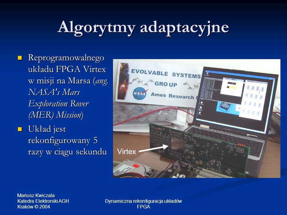 Mariusz Kwiczala Katedra Elektroniki AGH Kraków © 2004 Dynamiczna rekonfiguracja układów FPGA Algorytmy adaptacyjne Reprogramowalnego układu FPGA Virt