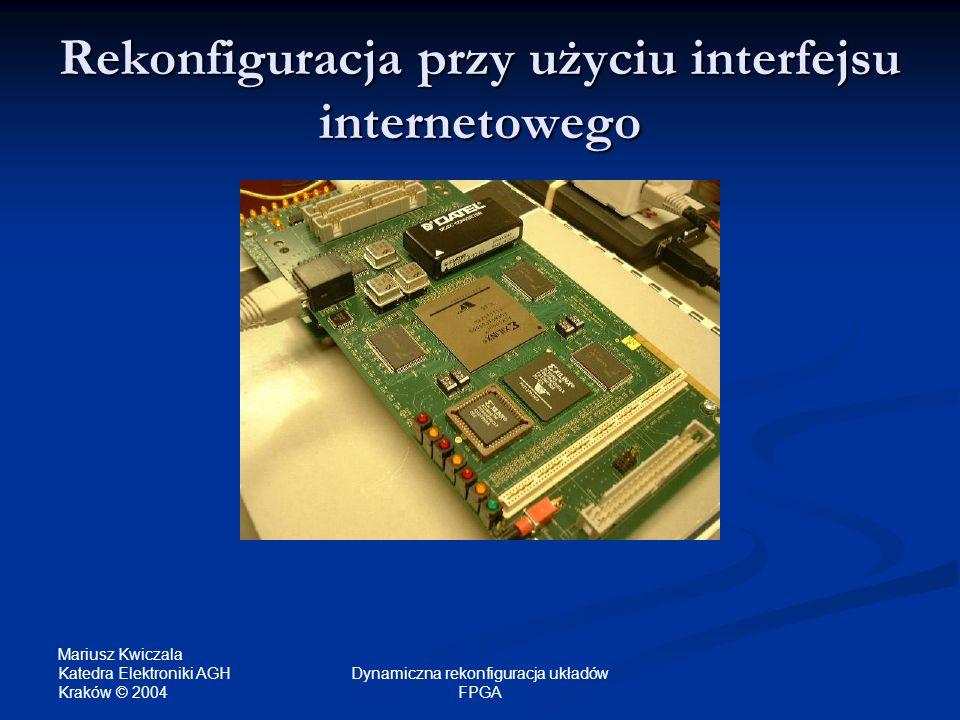Mariusz Kwiczala Katedra Elektroniki AGH Kraków © 2004 Dynamiczna rekonfiguracja układów FPGA Rekonfiguracja przy użyciu interfejsu internetowego