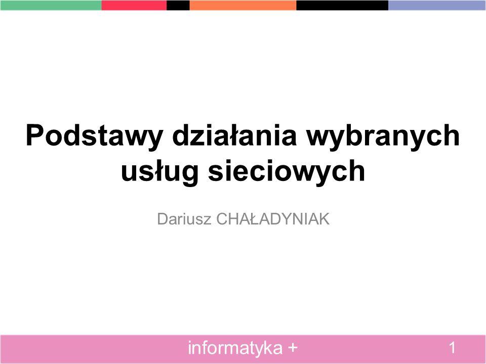 Podstawy działania wybranych usług sieciowych Dariusz CHAŁADYNIAK 1 informatyka +