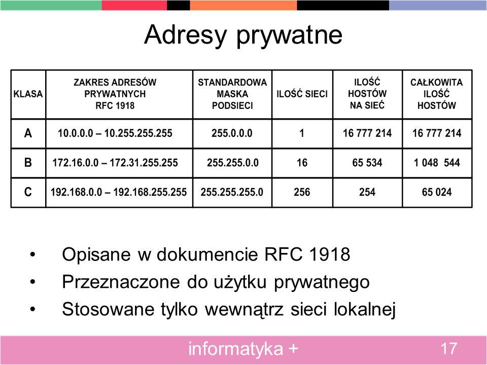 Adresy prywatne Opisane w dokumencie RFC 1918 Przeznaczone do użytku prywatnego Stosowane tylko wewnątrz sieci lokalnej 17 informatyka +