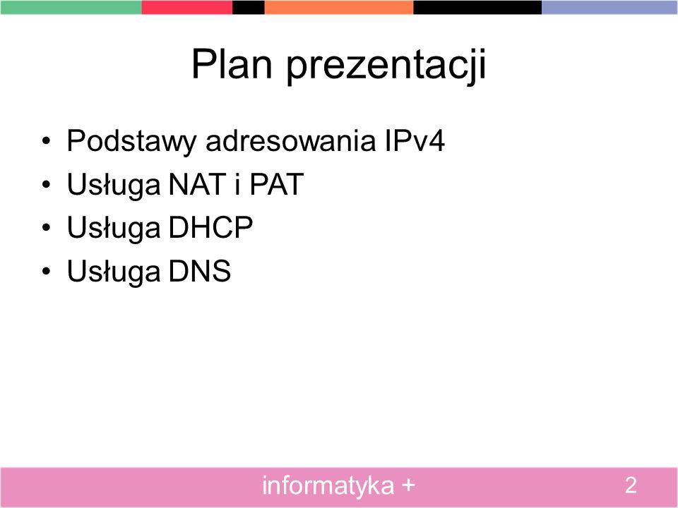 Plan prezentacji Podstawy adresowania IPv4 Usługa NAT i PAT Usługa DHCP Usługa DNS 2 informatyka +