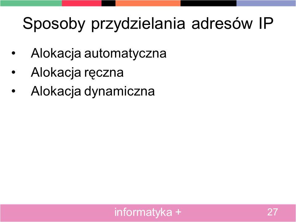 Sposoby przydzielania adresów IP Alokacja automatyczna Alokacja ręczna Alokacja dynamiczna 27 informatyka +