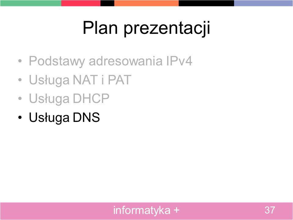 Plan prezentacji Podstawy adresowania IPv4 Usługa NAT i PAT Usługa DHCP Usługa DNS 37 informatyka +