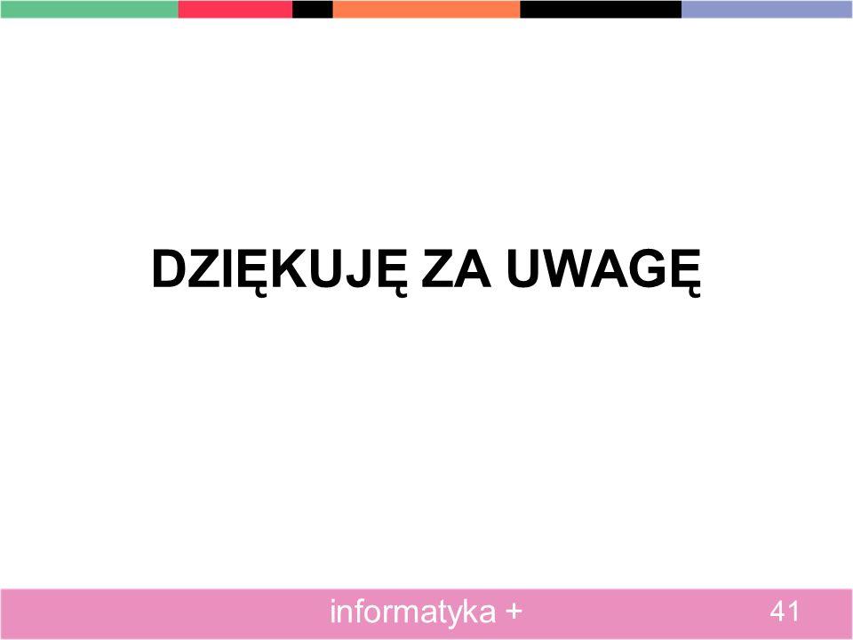 DZIĘKUJĘ ZA UWAGĘ 41 informatyka +