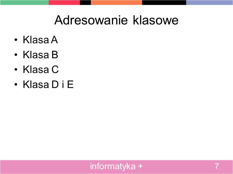 Adresowanie klasowe Klasa A Klasa B Klasa C Klasa D i E 7 informatyka +