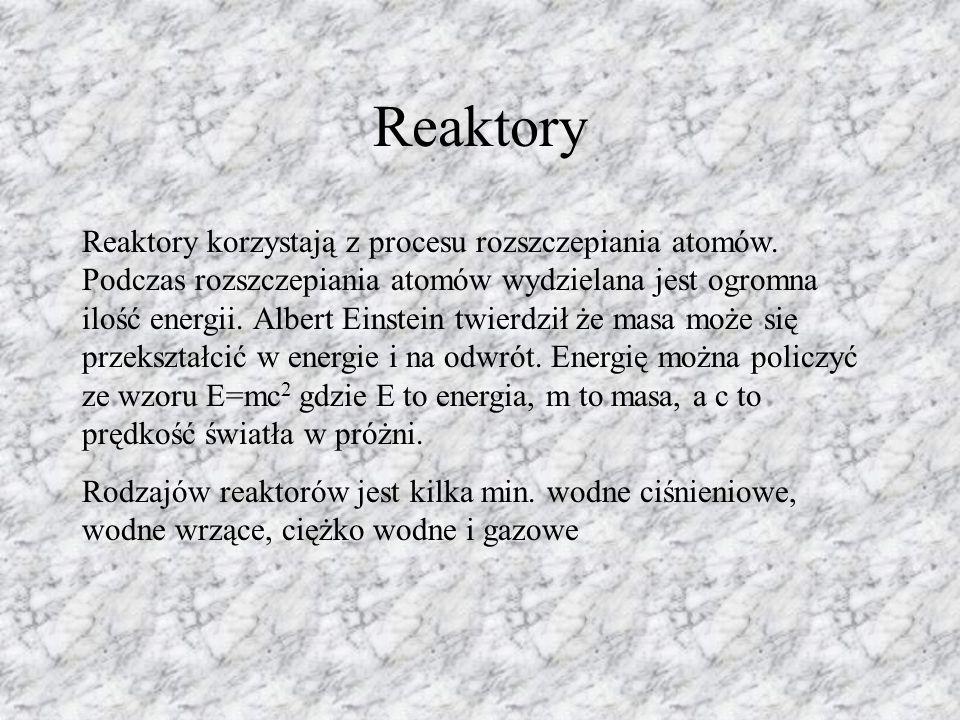 Reaktory Reaktory korzystają z procesu rozszczepiania atomów. Podczas rozszczepiania atomów wydzielana jest ogromna ilość energii. Albert Einstein twi