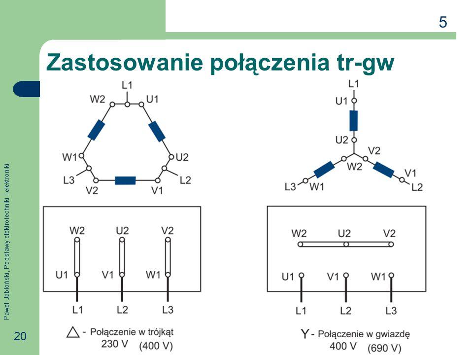 Paweł Jabłoński, Podstawy elektrotechniki i elektroniki 20 Zastosowanie połączenia tr-gw 5