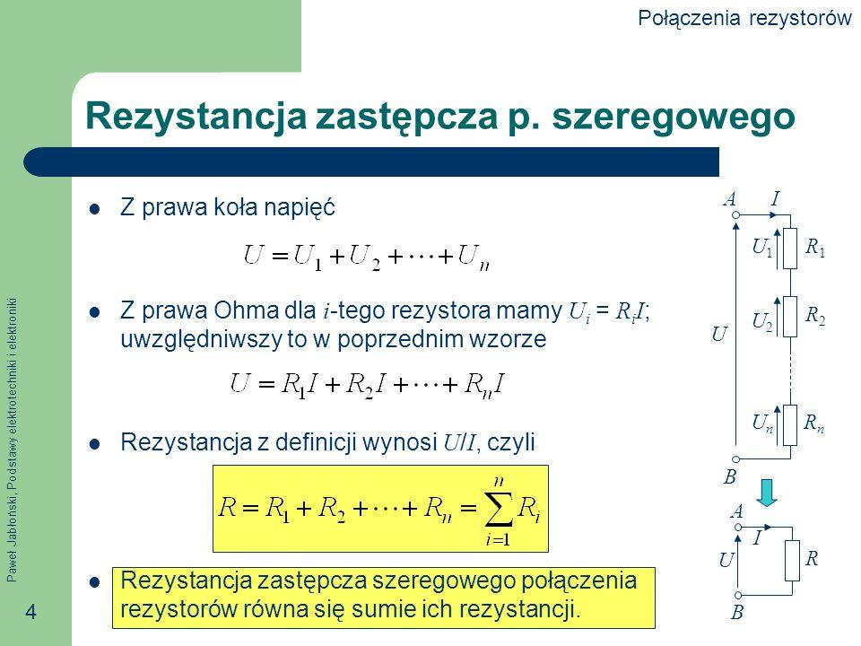 Paweł Jabłoński, Podstawy elektrotechniki i elektroniki 5 Połączenie równoległe Połączeniem równoległym rezystorów nazywamy takie ich połączenie, w którym na zaciskach wszystkich rezystorów występuje jedno i to samo napięcie.