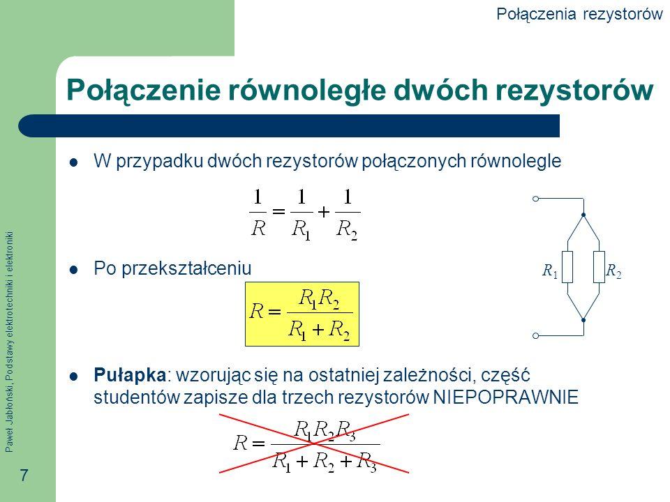 Paweł Jabłoński, Podstawy elektrotechniki i elektroniki 8 Szeregowo kontra równolegle Szeregowo Równolegle Rezystancja zastępcza jest większa od każdej jest mniejsza od każdej z wartości R 1, R 2, …, R n Konduktancja zastępcza Rezystancja w przypadku n jednakowych rezystorów R 1 Połączenia rezystorów