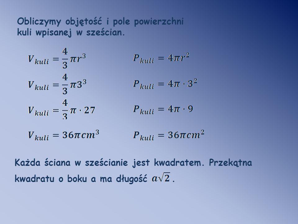 Obliczymy objętość i pole powierzchni kuli wpisanej w sześcian. Każda ściana w sześcianie jest kwadratem. Przekątna kwadratu o boku a ma długość.