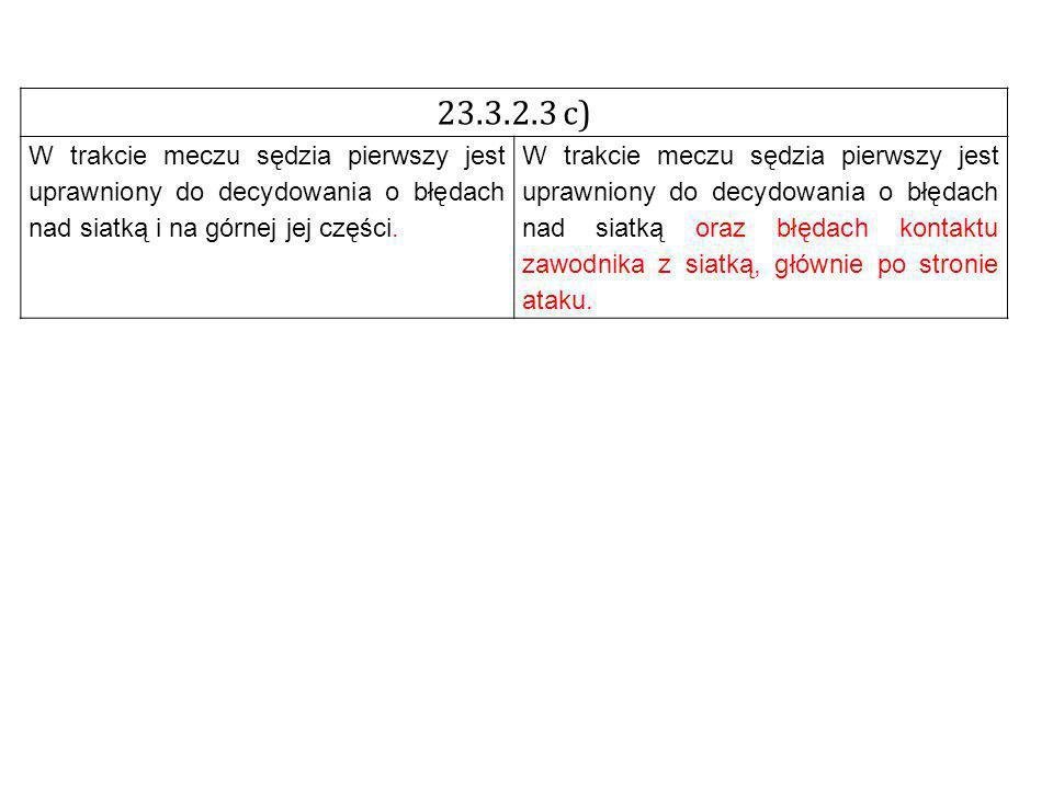 23.3.2.3 c) W trakcie meczu sędzia pierwszy jest uprawniony do decydowania o błędach nad siatką i na górnej jej części.