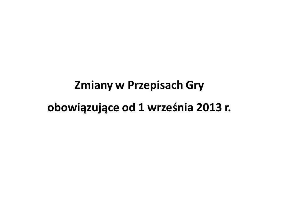 Zmiany w Przepisach Gry obowiązujące od 1 września 2013 r.