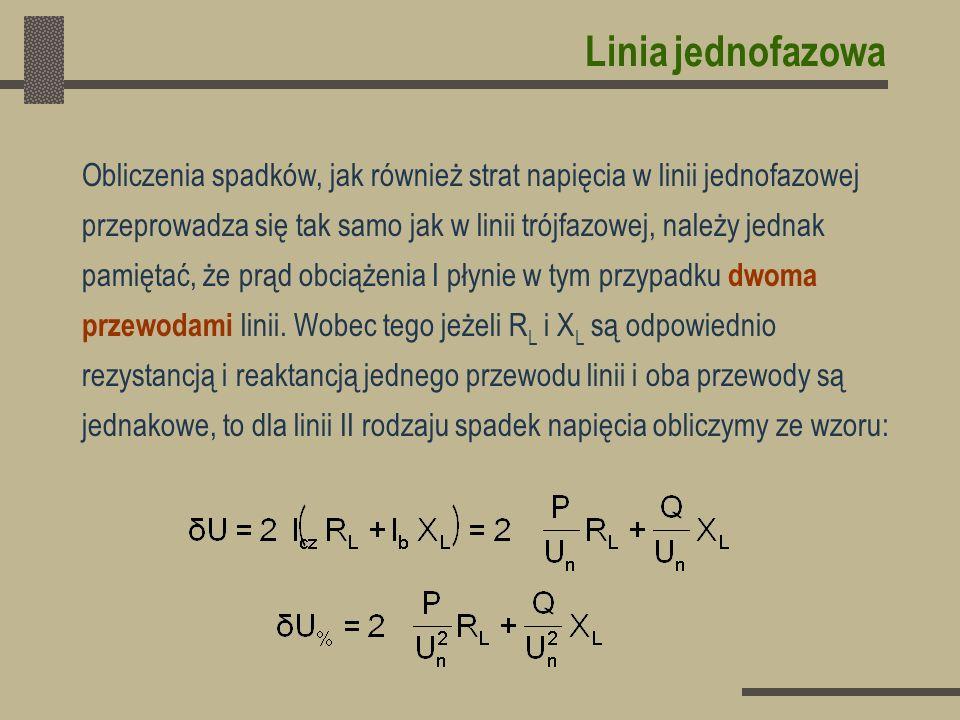 Linia jednofazowa Obliczenia spadków, jak również strat napięcia w linii jednofazowej przeprowadza się tak samo jak w linii trójfazowej, należy jednak