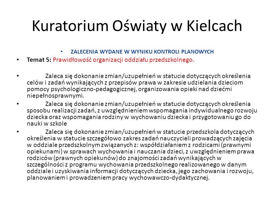 Kuratorium Oświaty w Kielcach ZALECENIA WYDANE W WYNIKU KONTROLI PLANOWYCH Temat 5: Prawidłowość organizacji oddziału przedszkolnego. Zaleca się dokon
