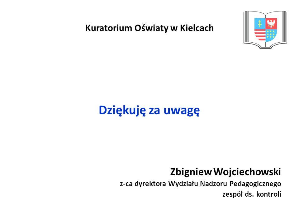 Kuratorium Oświaty w Kielcach Dziękuję za uwagę Zbigniew Wojciechowski z-ca dyrektora Wydziału Nadzoru Pedagogicznego zespół ds. kontroli