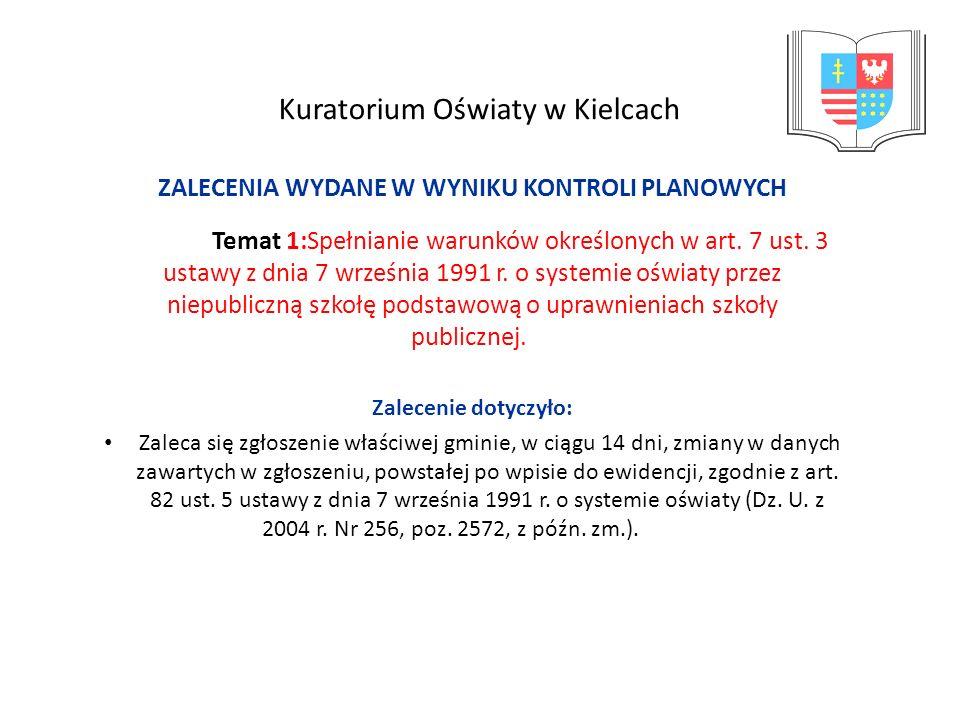 Kuratorium Oświaty w Kielcach ZALECENIA WYDANE W WYNIKU KONTROLI PLANOWYCH Temat 1:Spełnianie warunków określonych w art. 7 ust. 3 ustawy z dnia 7 wrz