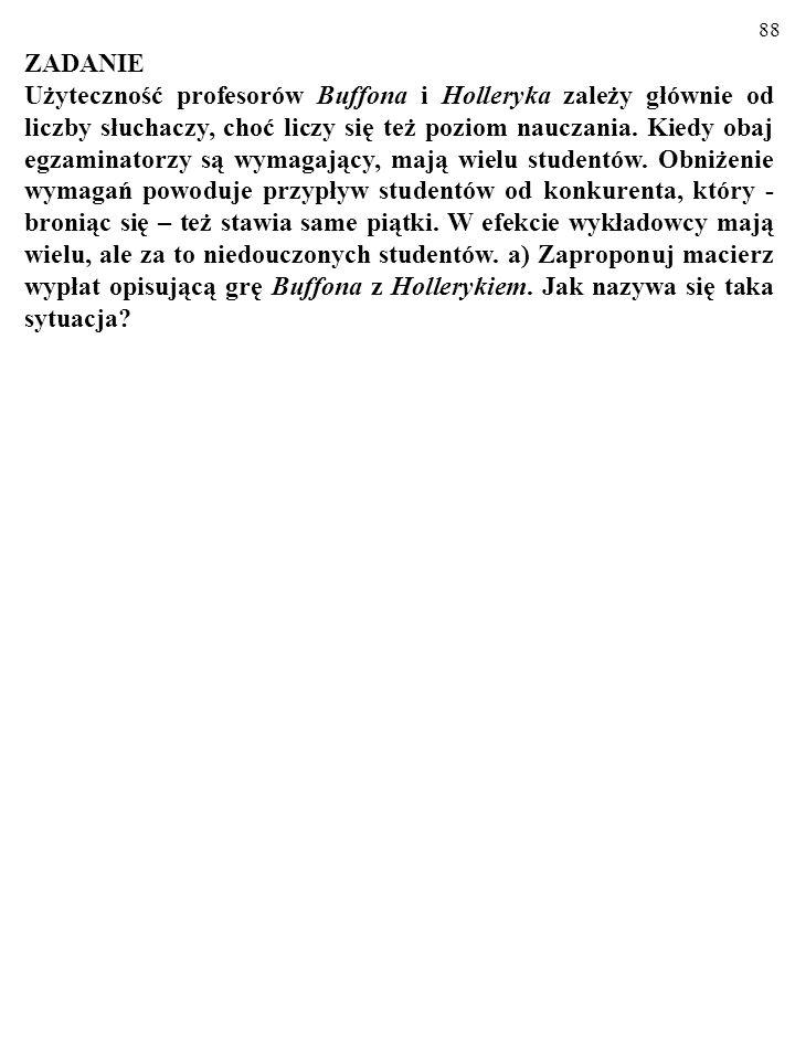 87 Oligopol i dylemat więźnia DużaMała Duża(a) 3,5 3,5(b) 5 3 Mała(c) 3 5(d) 4 4 Produkcja firmy B Produkcja firmy A KOOPERACJA OPŁACA SIĘ WSZYSTKIM B