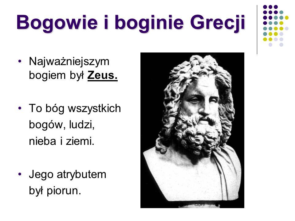 Najważniejszym bogiem był Zeus. To bóg wszystkich bogów, ludzi, nieba i ziemi. Jego atrybutem był piorun. Bogowie i boginie Grecji