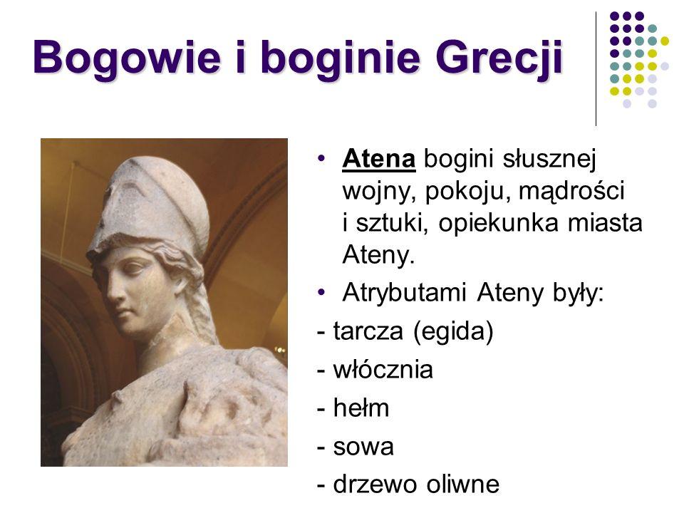 Atena bogini słusznej wojny, pokoju, mądrości i sztuki, opiekunka miasta Ateny. Atrybutami Ateny były: - tarcza (egida) - włócznia - hełm - sowa - drz