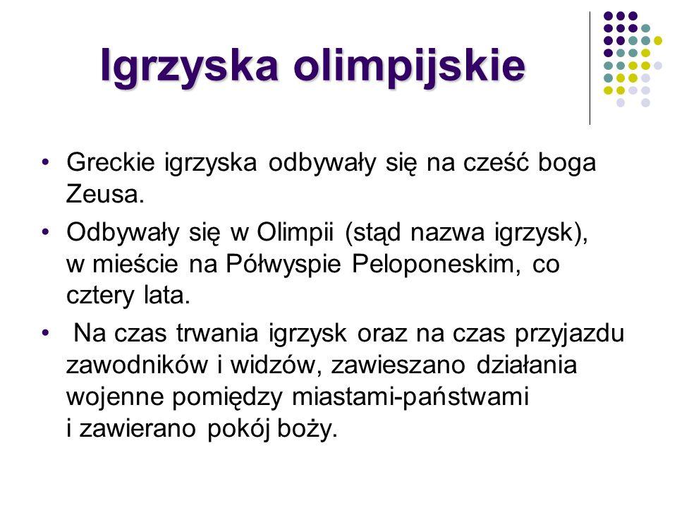 Igrzyska olimpijskie Greckie igrzyska odbywały się na cześć boga Zeusa. Odbywały się w Olimpii (stąd nazwa igrzysk), w mieście na Półwyspie Peloponesk
