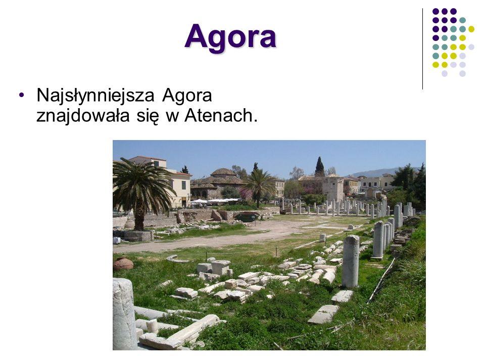 Najsłynniejsza Agora znajdowała się w Atenach. Agora