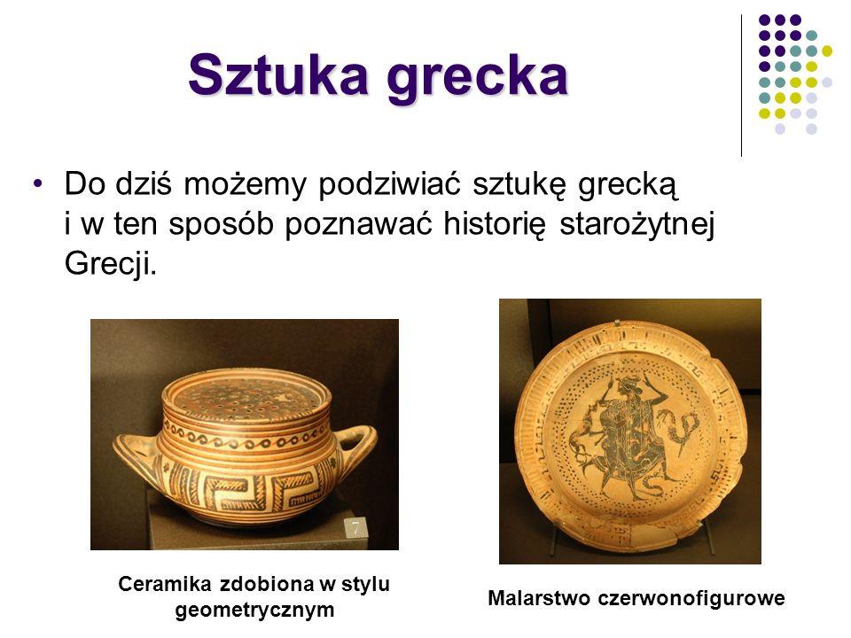 Sztuka grecka Do dziś możemy podziwiać sztukę grecką i w ten sposób poznawać historię starożytnej Grecji. Ceramika zdobiona w stylu geometrycznym Mala