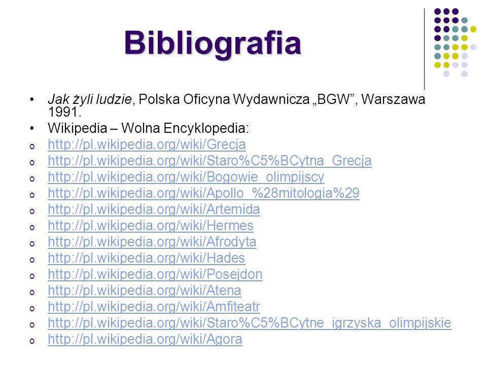 Bibliografia Jak żyli ludzie, Polska Oficyna Wydawnicza BGW, Warszawa 1991. Wikipedia – Wolna Encyklopedia: o http://pl.wikipedia.org/wiki/Grecja http