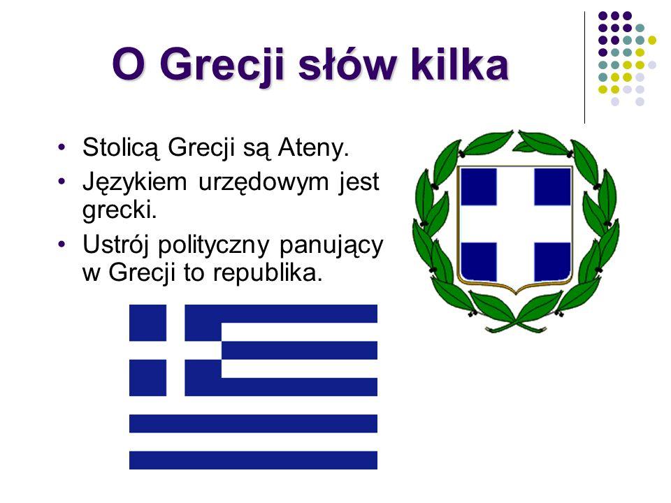 O Grecji słów kilka Stolicą Grecji są Ateny. Językiem urzędowym jest grecki. Ustrój polityczny panujący w Grecji to republika.