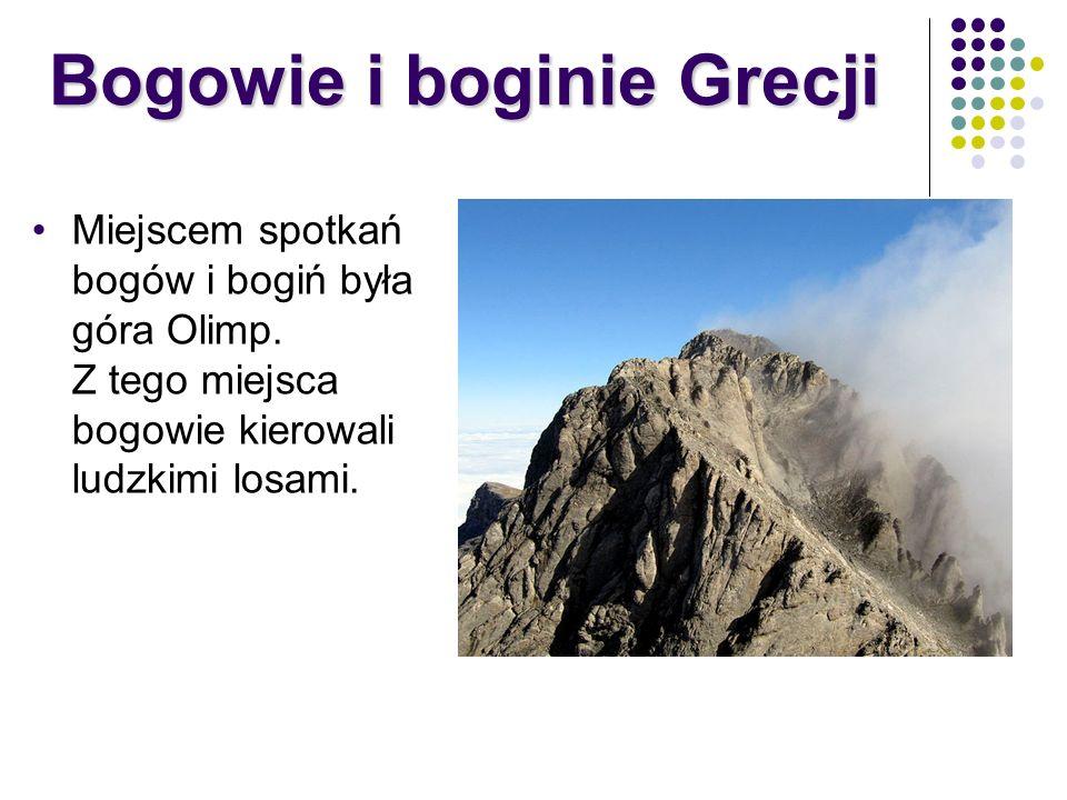 Miejscem spotkań bogów i bogiń była góra Olimp. Z tego miejsca bogowie kierowali ludzkimi losami. Bogowie i boginie Grecji