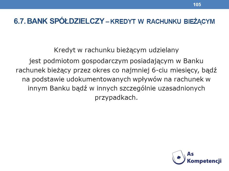 6.7. BANK SPÓŁDZIELCZY – KREDYT W RACHUNKU BIEŻĄCYM Kredyt w rachunku bieżącym udzielany jest podmiotom gospodarczym posiadającym w Banku rachunek bie