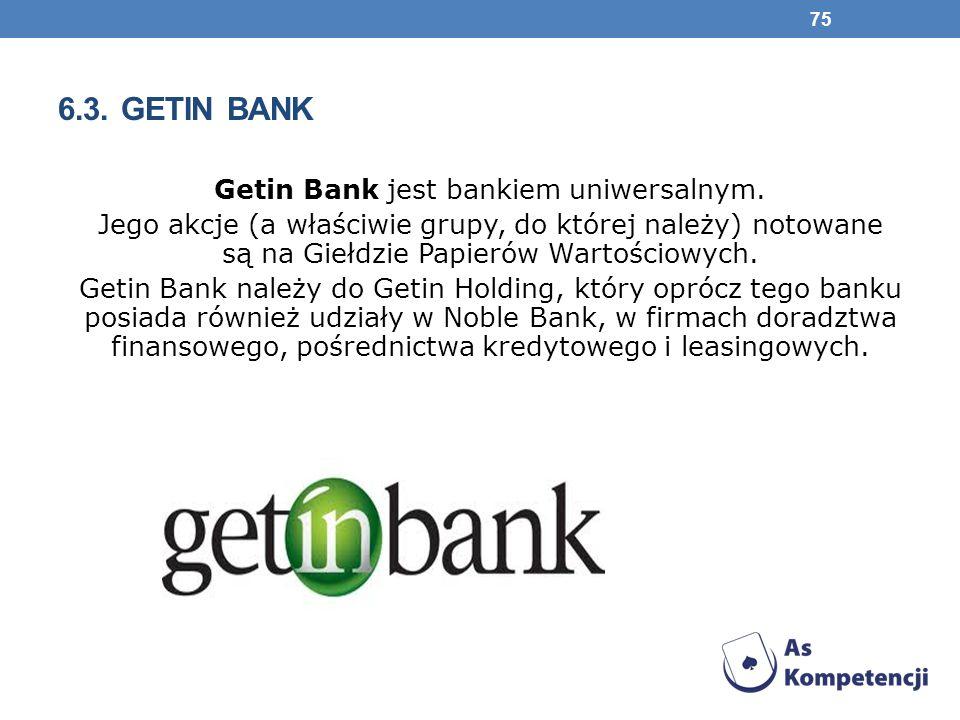 6.3.GETIN BANK Getin Bank jest bankiem uniwersalnym.