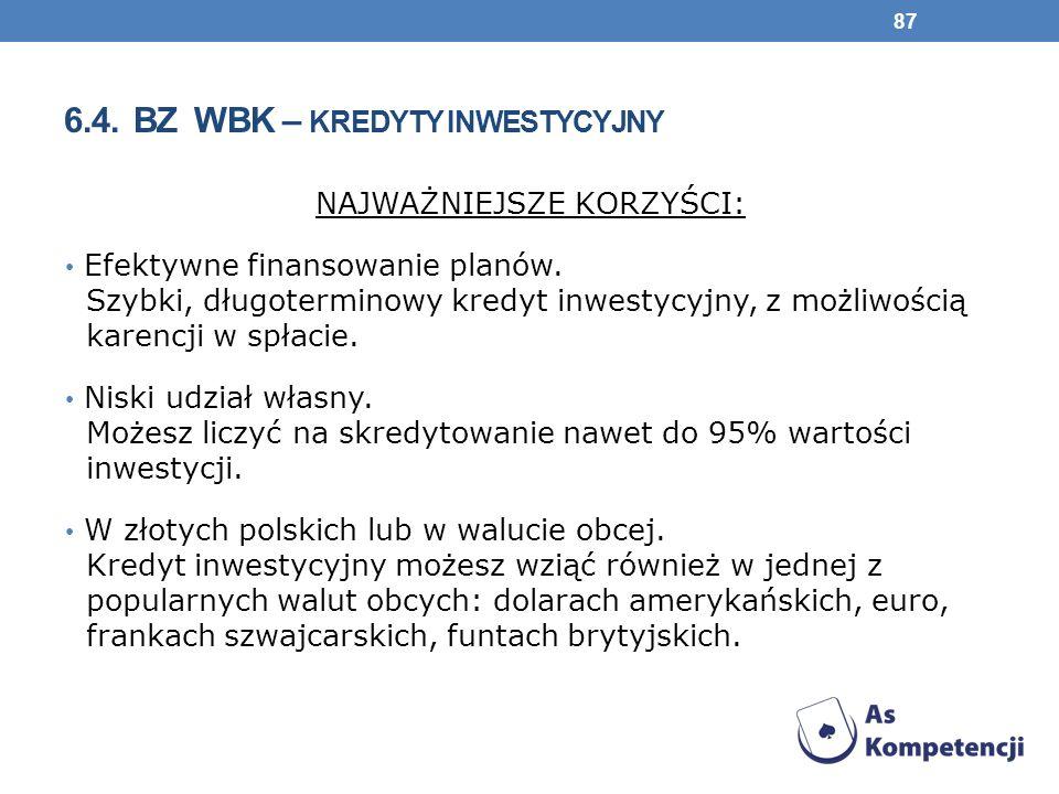 6.4.BZ WBK – KREDYTY INWESTYCYJNY NAJWAŻNIEJSZE KORZYŚCI: Efektywne finansowanie planów.