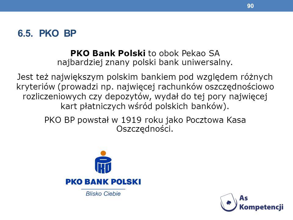 6.5.PKO BP PKO Bank Polski to obok Pekao SA najbardziej znany polski bank uniwersalny.