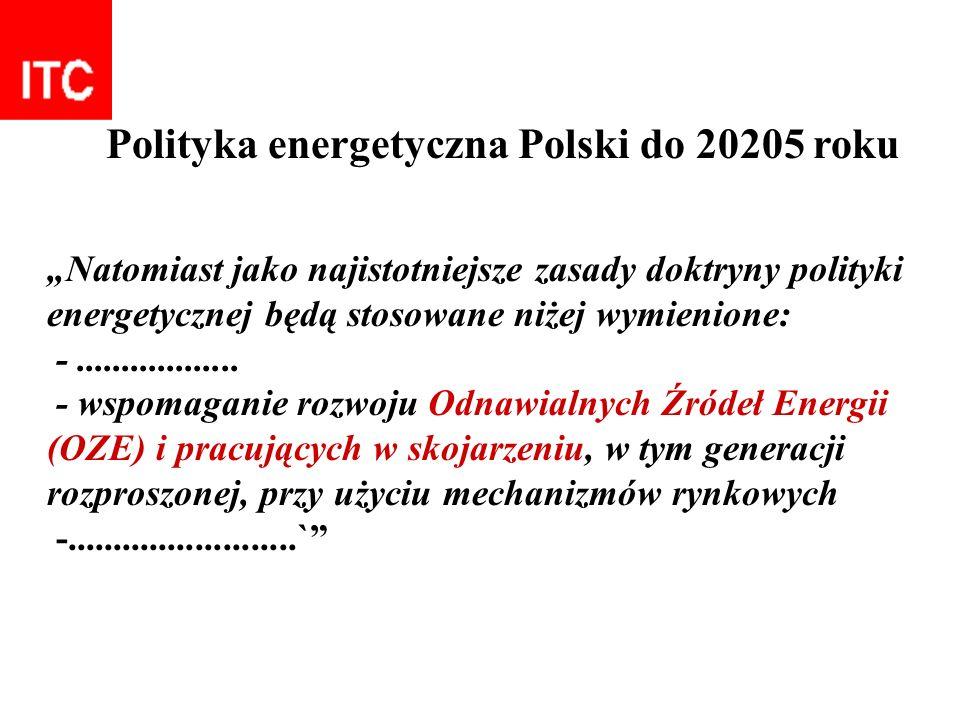 Polityka energetyczna Polski do 20205 roku Natomiast jako najistotniejsze zasady doktryny polityki energetycznej będą stosowane niżej wymienione: -...