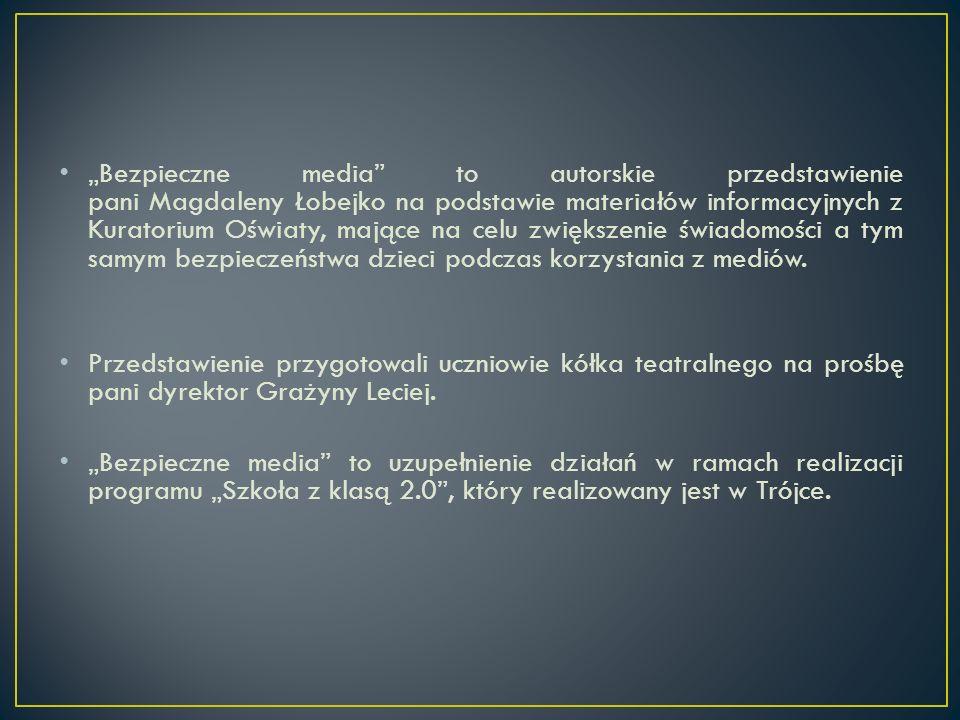 Bezpieczne media to autorskie przedstawienie pani Magdaleny Łobejko na podstawie materiałów informacyjnych z Kuratorium Oświaty, mające na celu zwięks