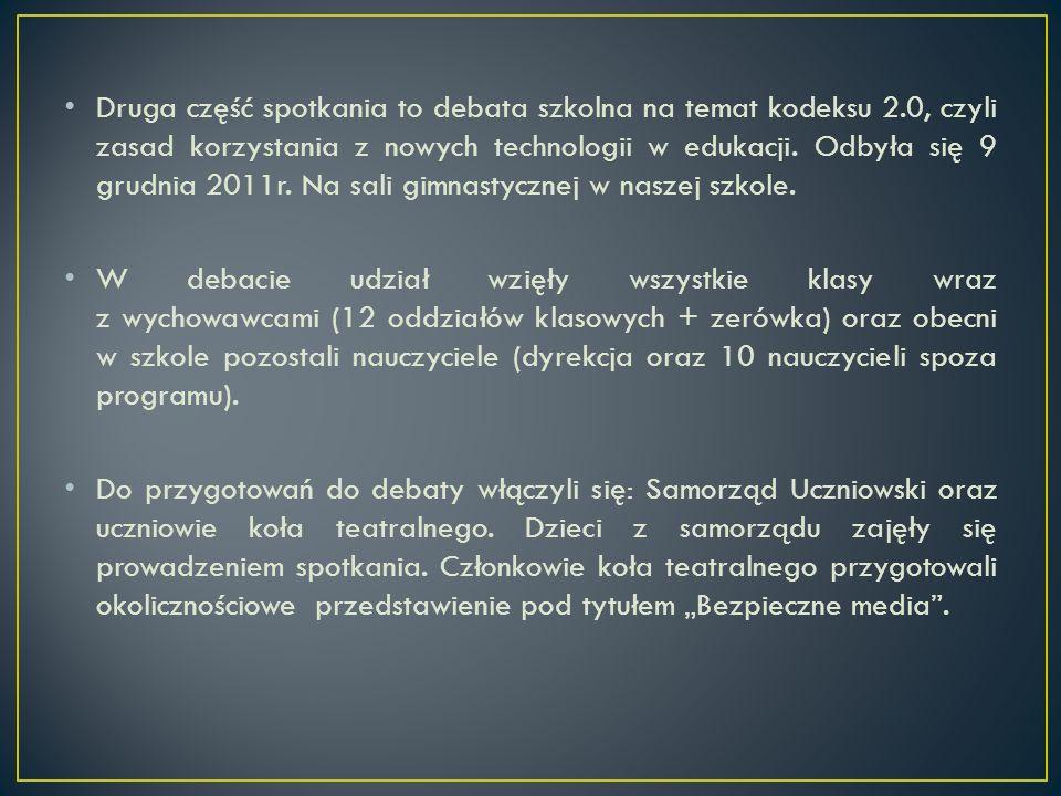 Druga część spotkania to debata szkolna na temat kodeksu 2.0, czyli zasad korzystania z nowych technologii w edukacji. Odbyła się 9 grudnia 2011r. Na
