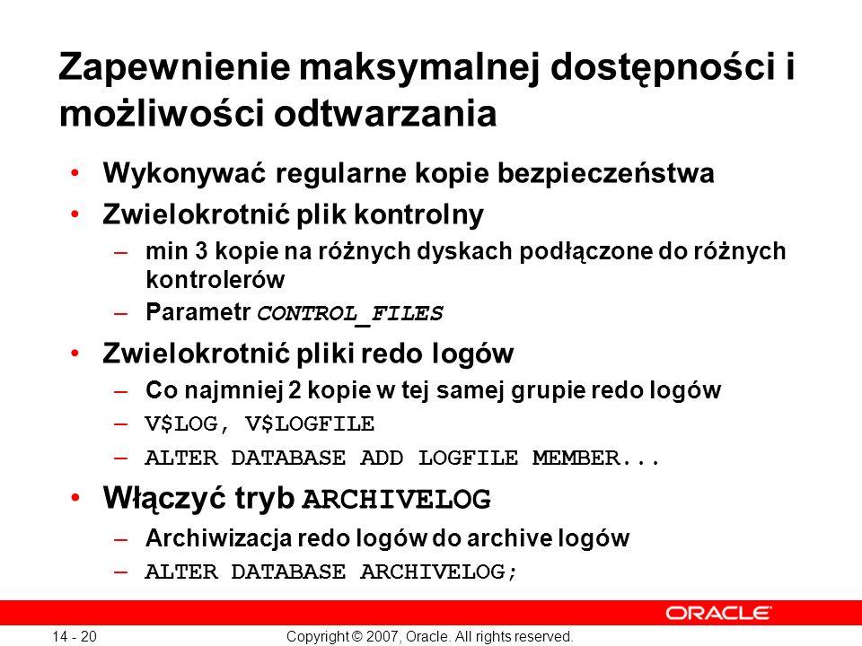Copyright © 2007, Oracle. All rights reserved. 14 - 20 Zapewnienie maksymalnej dostępności i możliwości odtwarzania Wykonywać regularne kopie bezpiecz