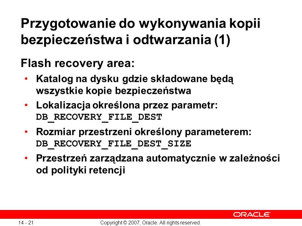 Copyright © 2007, Oracle. All rights reserved. 14 - 21 Przygotowanie do wykonywania kopii bezpieczeństwa i odtwarzania (1) Flash recovery area: Katalo