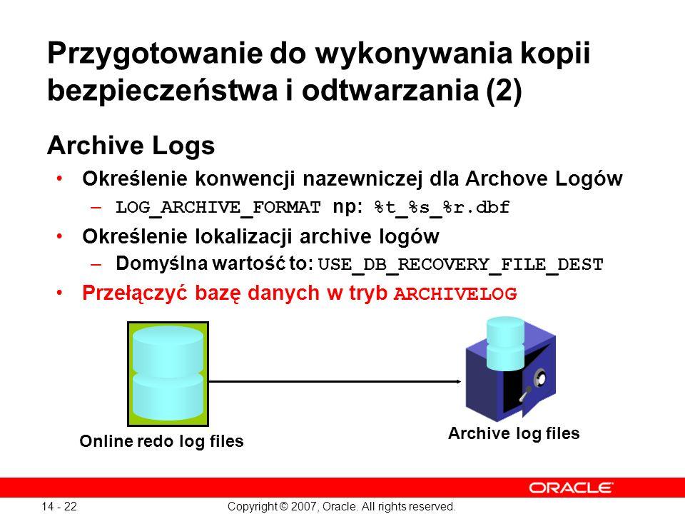 Copyright © 2007, Oracle. All rights reserved. 14 - 22 Przygotowanie do wykonywania kopii bezpieczeństwa i odtwarzania (2) Archive Logs Określenie kon