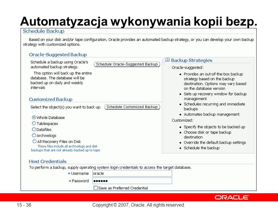 Copyright © 2007, Oracle. All rights reserved. 15 - 38 Automatyzacja wykonywania kopii bezp.