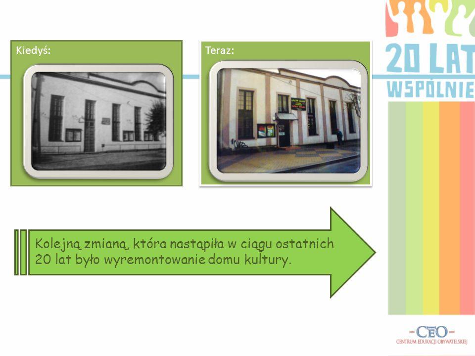 Teraz: Kiedyś: Kolejną zmianą, która nastąpiła w ciągu ostatnich 20 lat było wyremontowanie domu kultury.