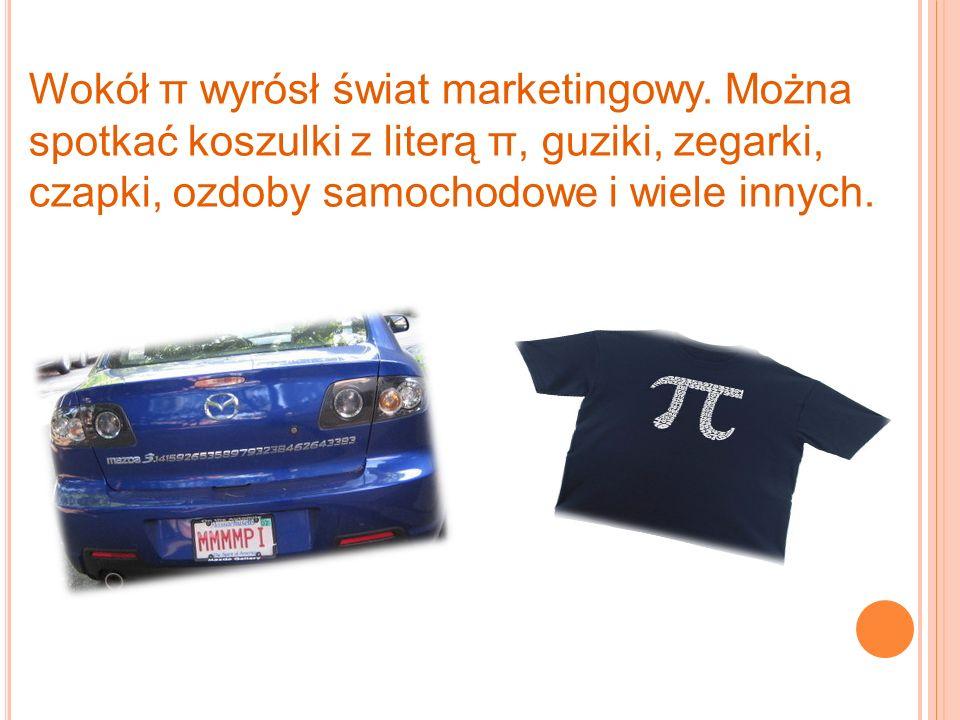Wokół π wyrósł świat marketingowy. Można spotkać koszulki z literą π, guziki, zegarki, czapki, ozdoby samochodowe i wiele innych.