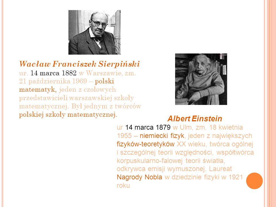 Wacław Franciszek Sierpiński ur. 14 marca 1882 w Warszawie, zm. 21 października 1969 – polski matematyk, jeden z czołowych przedstawicieli warszawskie