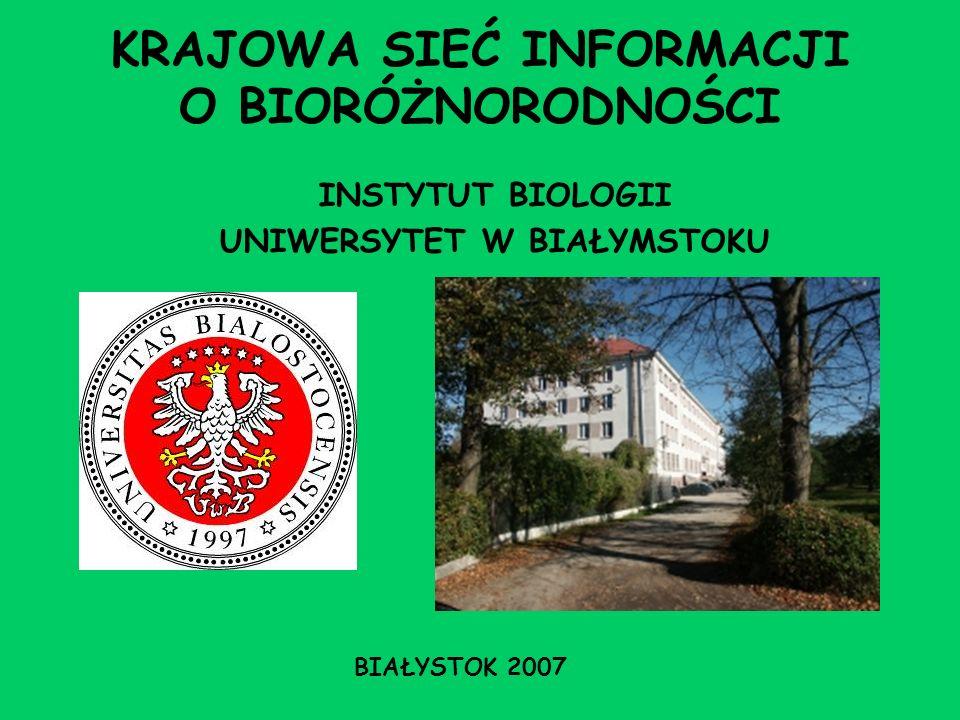KRAJOWA SIEĆ INFORMACJI O BIORÓŻNORODNOŚCI INSTYTUT BIOLOGII UNIWERSYTET W BIAŁYMSTOKU BIAŁYSTOK 2007