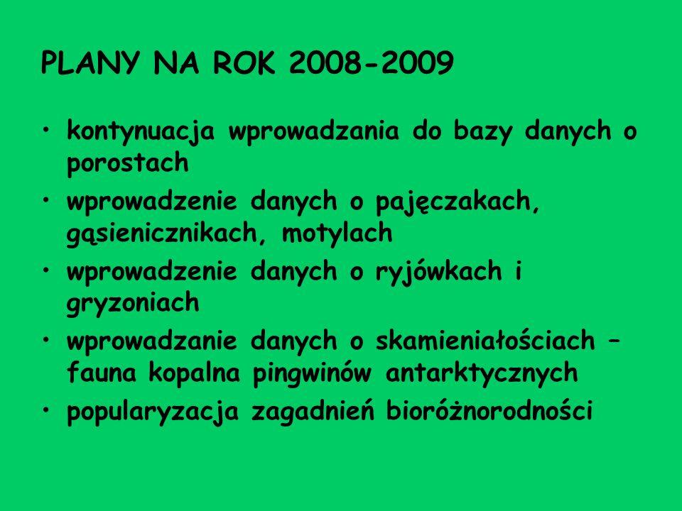 PLANY NA ROK 2008-2009 kontynuacja wprowadzania do bazy danych o porostach wprowadzenie danych o pajęczakach, gąsienicznikach, motylach wprowadzenie d