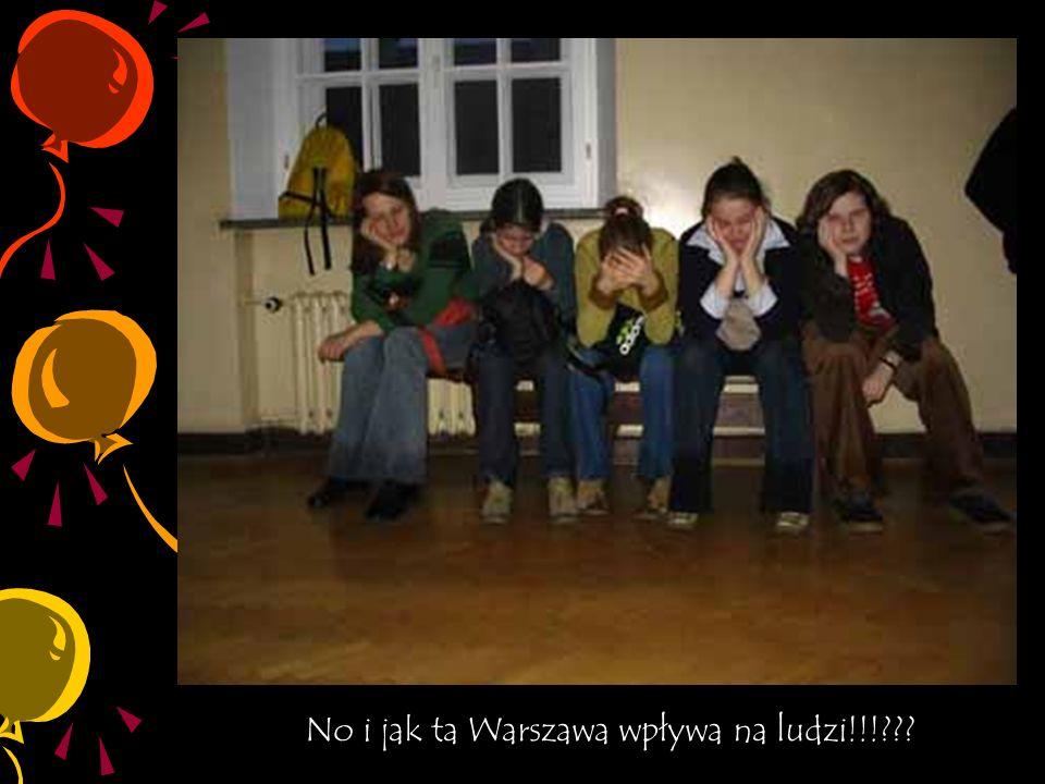 No i jak ta Warszawa wpływa na ludzi!!!